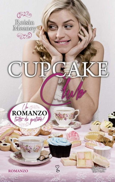 Cupcake Club di Roisin Meaney, Newton Compton editori, Pagine 288, Euro 9,90 (ebook Euro 4,99)