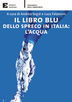 Il libro blu dello spreco in Italia: l'acqua. Di Andrea Segrè e Luca Falasconi. Ed. Ambiente Tascabili. 208 pagg., 14 euro
